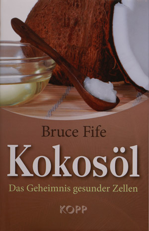 Kokosöl, das Geheimnis gesunder Zellen von Bruce Fife.